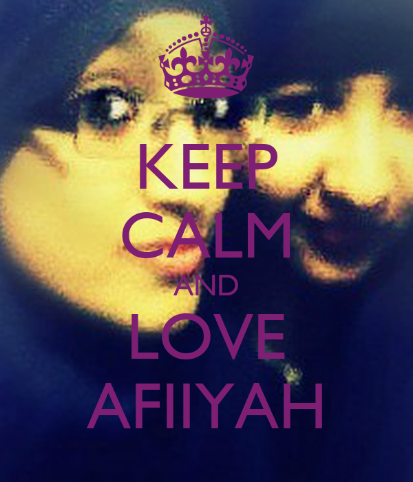 KEEP CALM AND LOVE AFIIYAH
