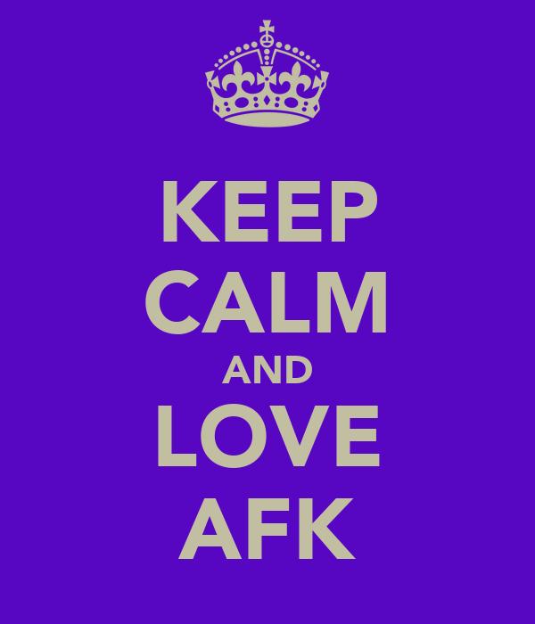 KEEP CALM AND LOVE AFK