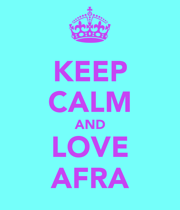 KEEP CALM AND LOVE AFRA