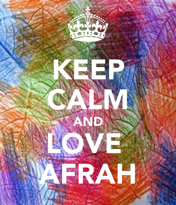 KEEP CALM AND LOVE  AFRAH