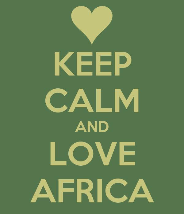 KEEP CALM AND LOVE AFRICA