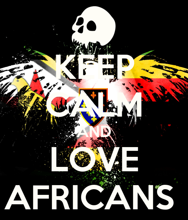 KEEP CALM AND LOVE AFRICANS