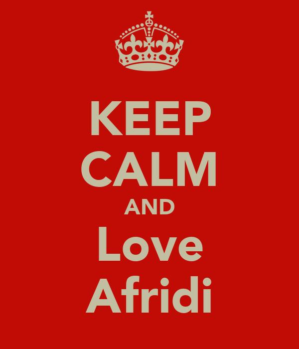 KEEP CALM AND Love Afridi