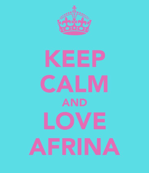 KEEP CALM AND LOVE AFRINA