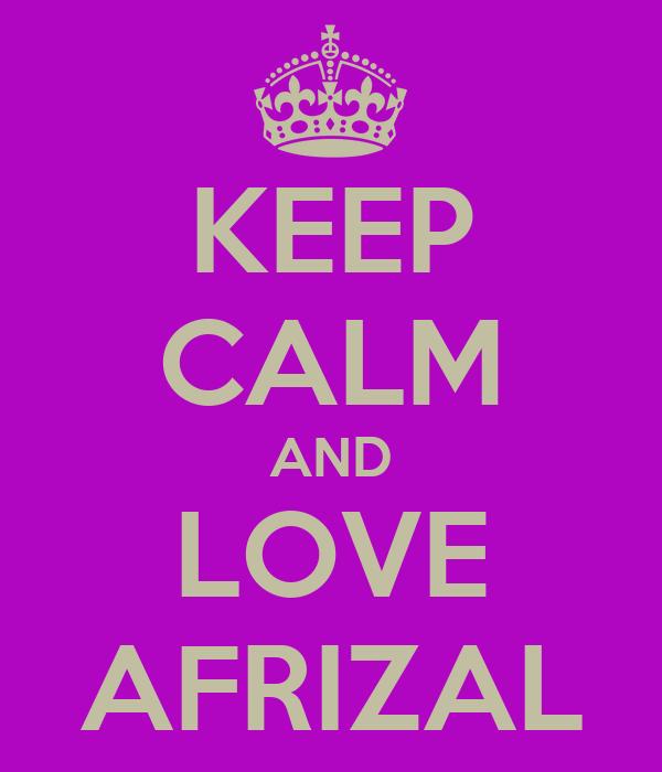 KEEP CALM AND LOVE AFRIZAL