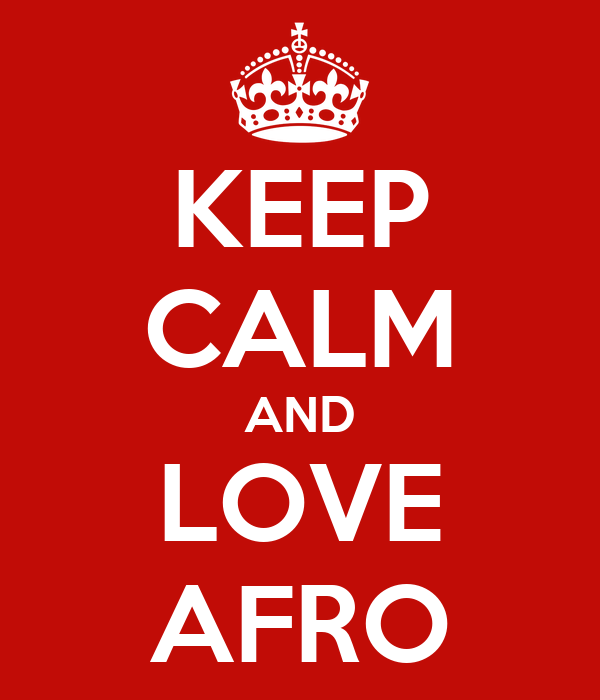 KEEP CALM AND LOVE AFRO