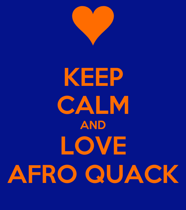 KEEP CALM AND LOVE AFRO QUACK