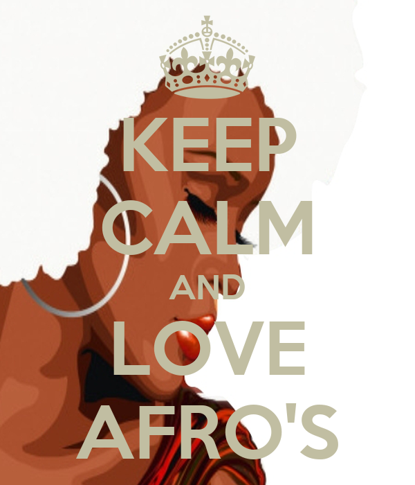 KEEP CALM AND LOVE AFRO'S