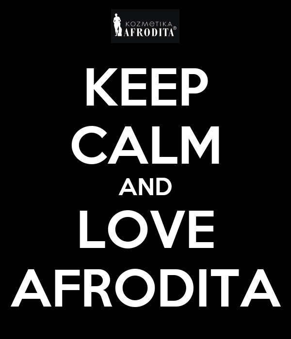 KEEP CALM AND LOVE AFRODITA