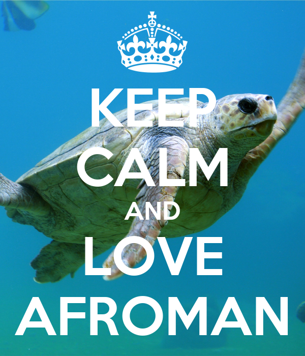KEEP CALM AND LOVE AFROMAN