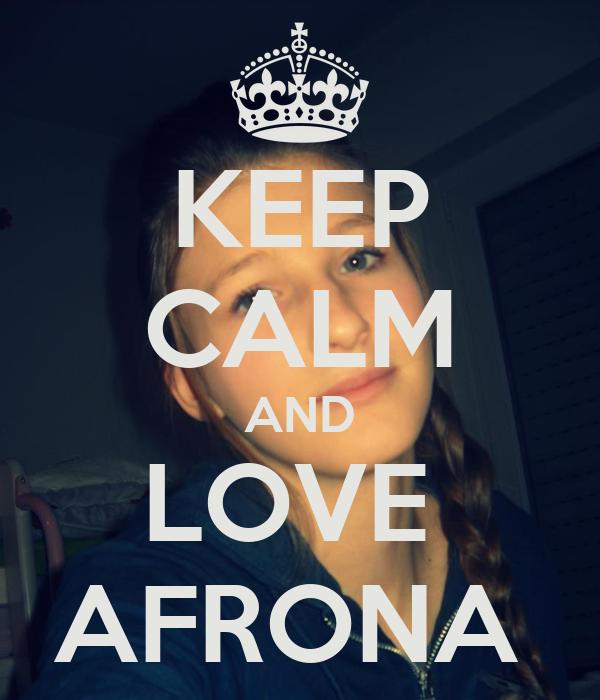 KEEP CALM AND LOVE  AFRONA