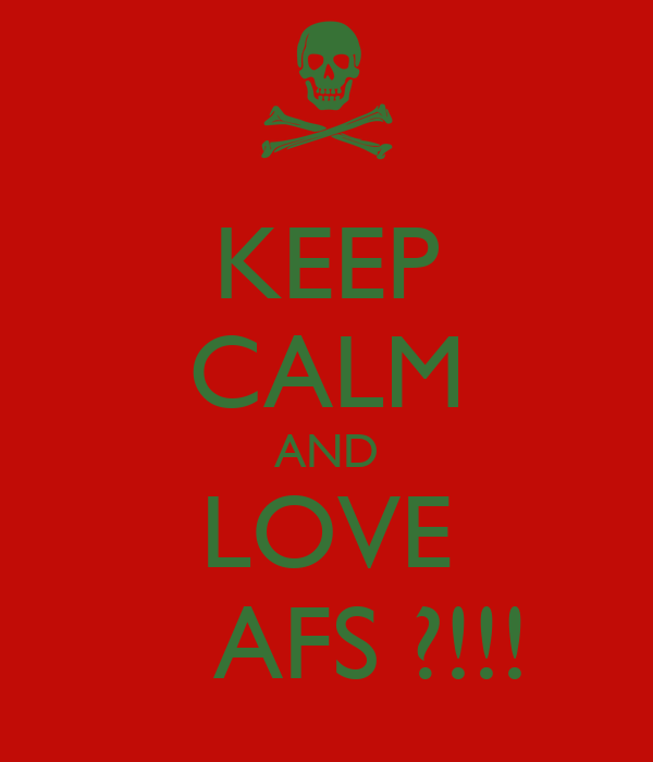 KEEP CALM AND LOVE    AFS ?!!!