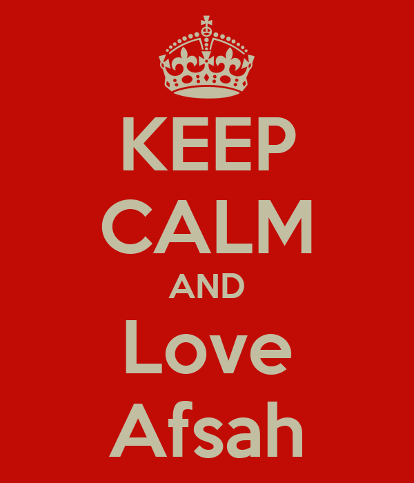 KEEP CALM AND Love Afsah