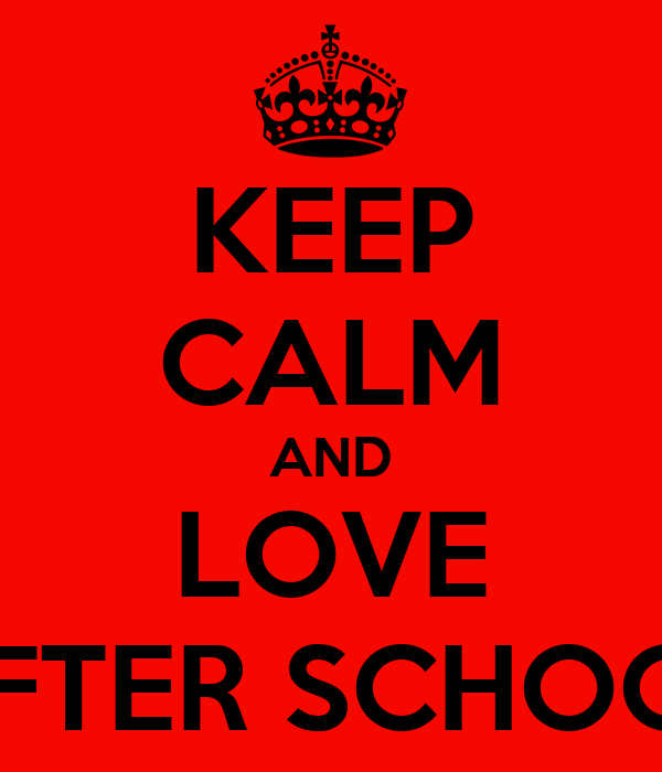 KEEP CALM AND LOVE AFTER SCHOOL