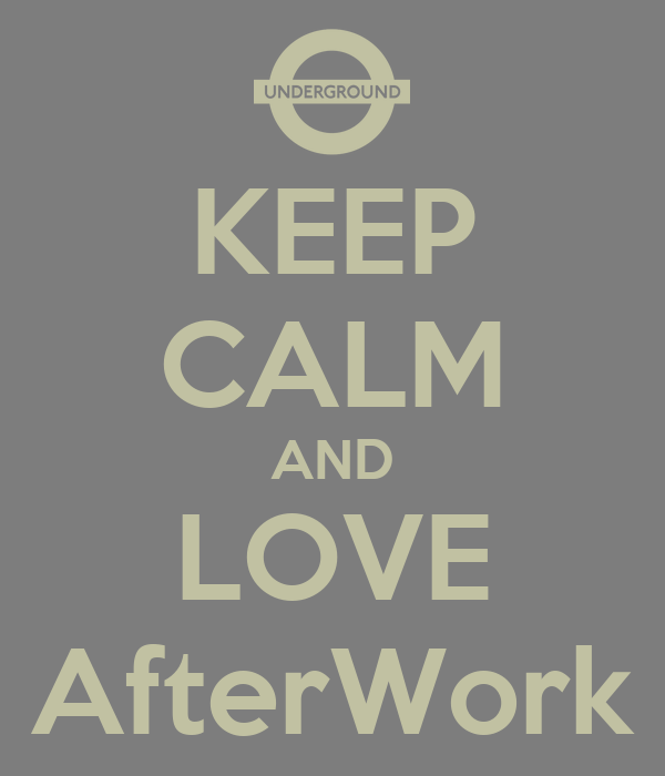 KEEP CALM AND LOVE AfterWork