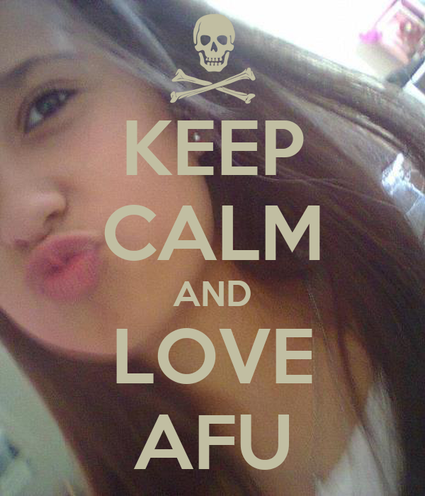 KEEP CALM AND LOVE AFU