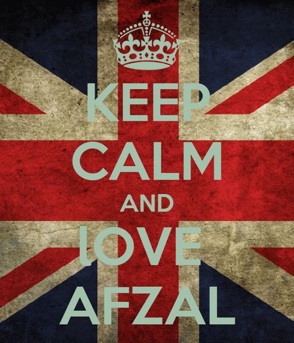 KEEP CALM AND lOVE  AFZAL