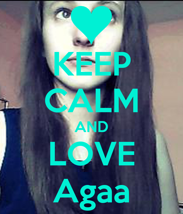 KEEP CALM AND LOVE Agaa