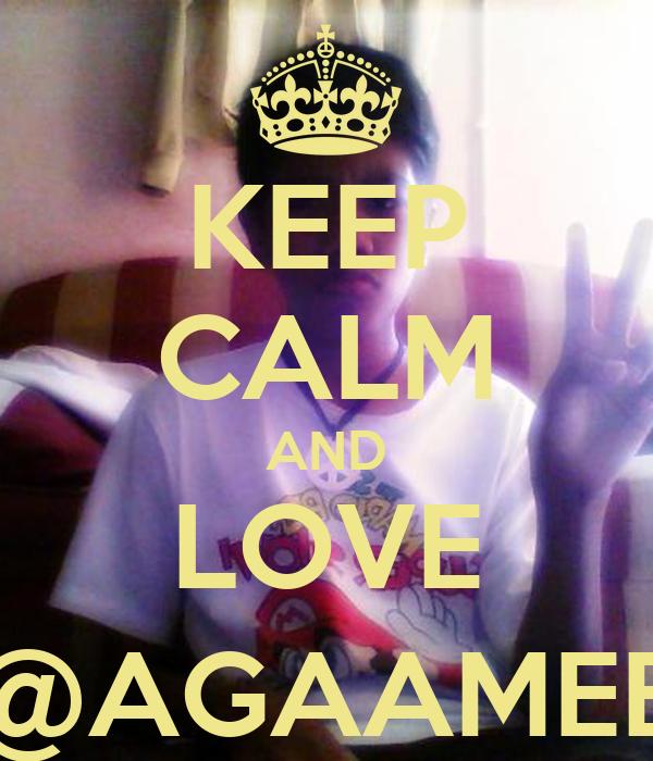 KEEP CALM AND LOVE @AGAAMEE