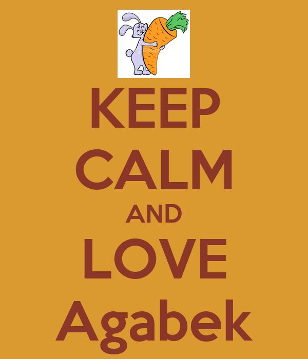 KEEP CALM AND LOVE Agabek
