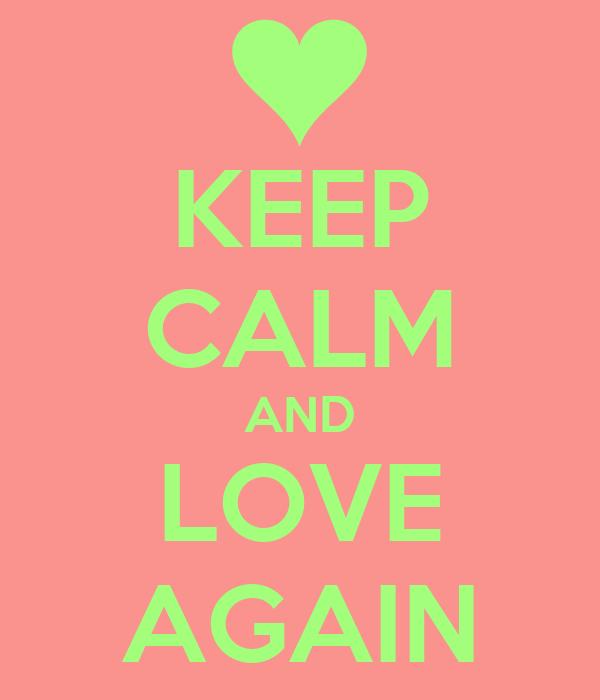 KEEP CALM AND LOVE AGAIN