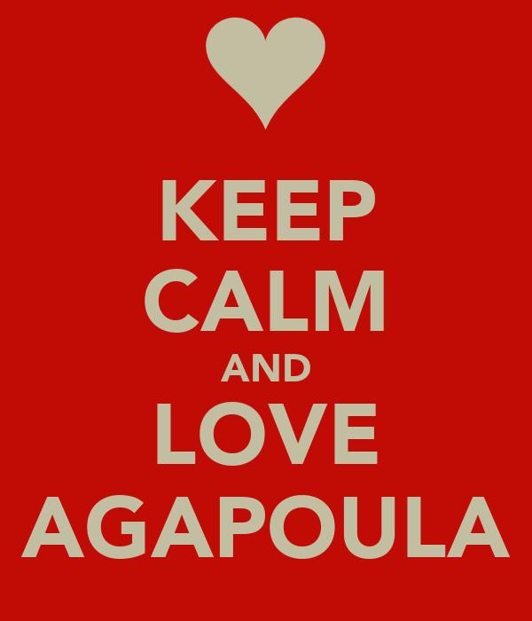 KEEP CALM AND LOVE AGAPOULA