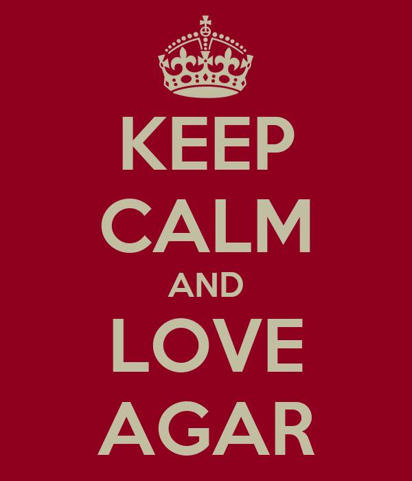 KEEP CALM AND LOVE AGAR