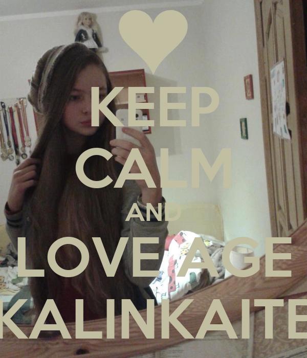 KEEP CALM AND LOVE AGE KALINKAITE