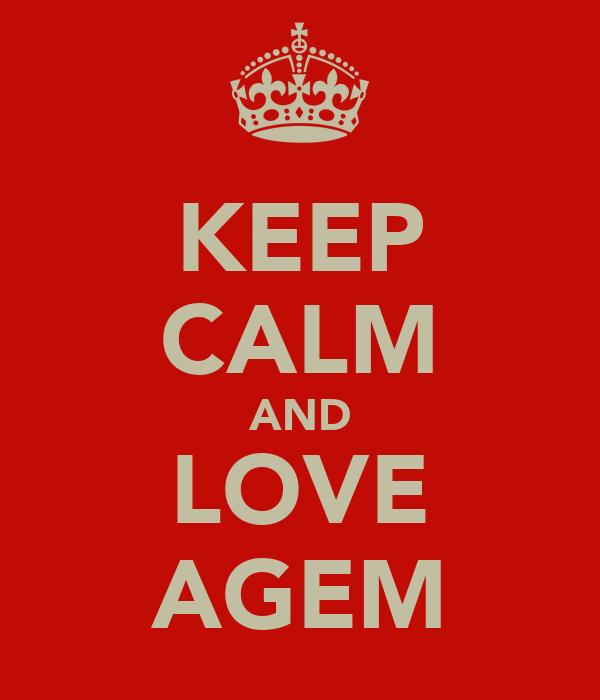 KEEP CALM AND LOVE AGEM