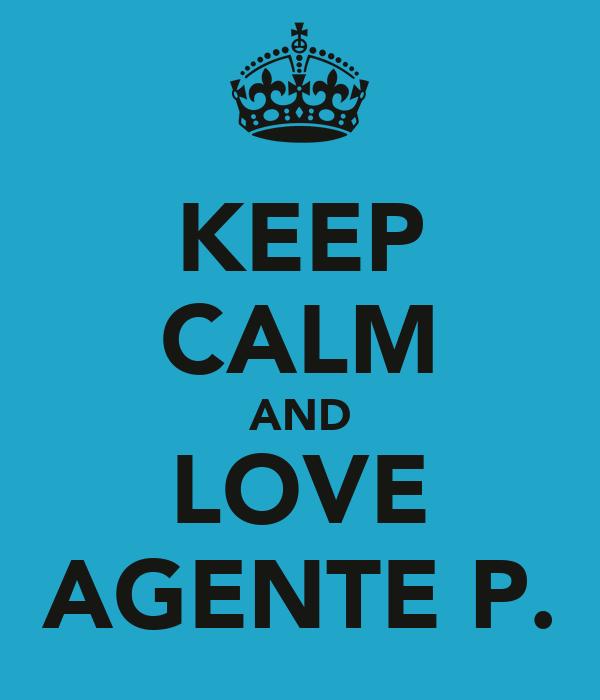 KEEP CALM AND LOVE AGENTE P.