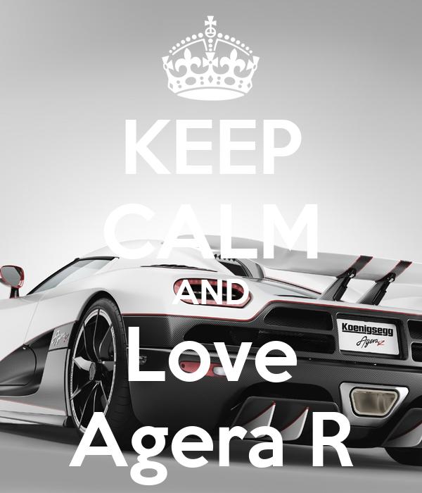 KEEP CALM AND Love Agera R