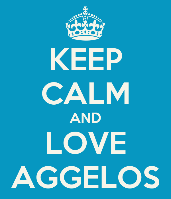 KEEP CALM AND LOVE AGGELOS