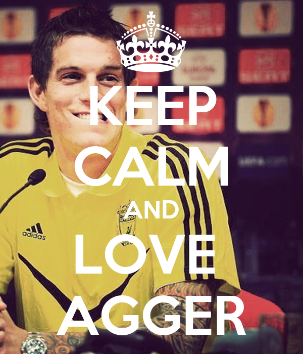 KEEP CALM AND LOVE  AGGER