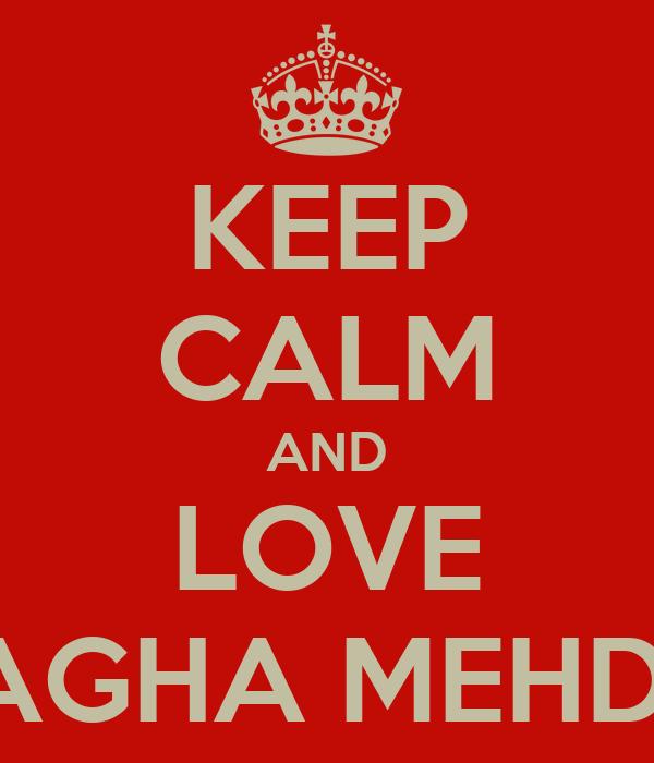 KEEP CALM AND LOVE AGHA MEHDI