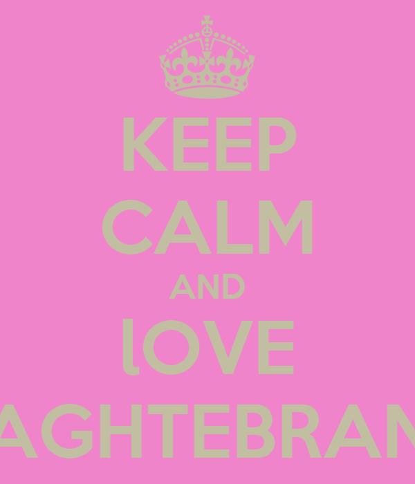 KEEP CALM AND lOVE AGHTEBRAN