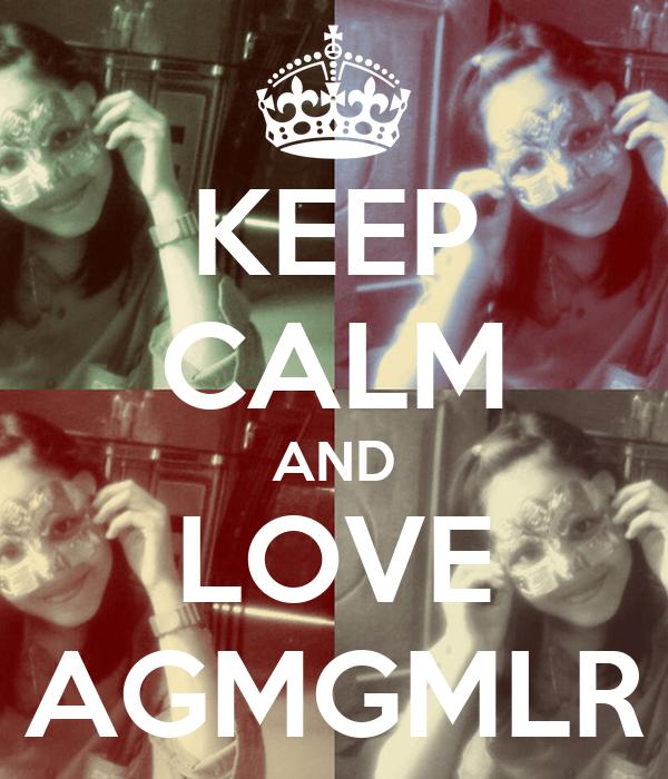 KEEP CALM AND LOVE AGMGMLR