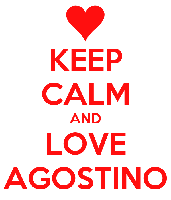 KEEP CALM AND LOVE AGOSTINO
