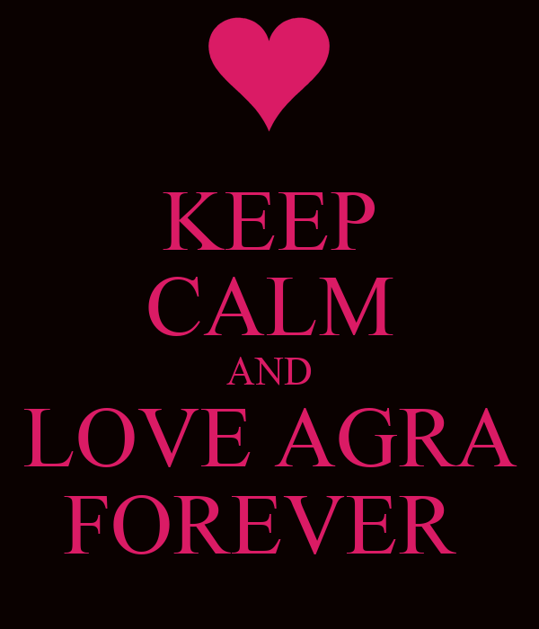 KEEP CALM AND LOVE AGRA FOREVER