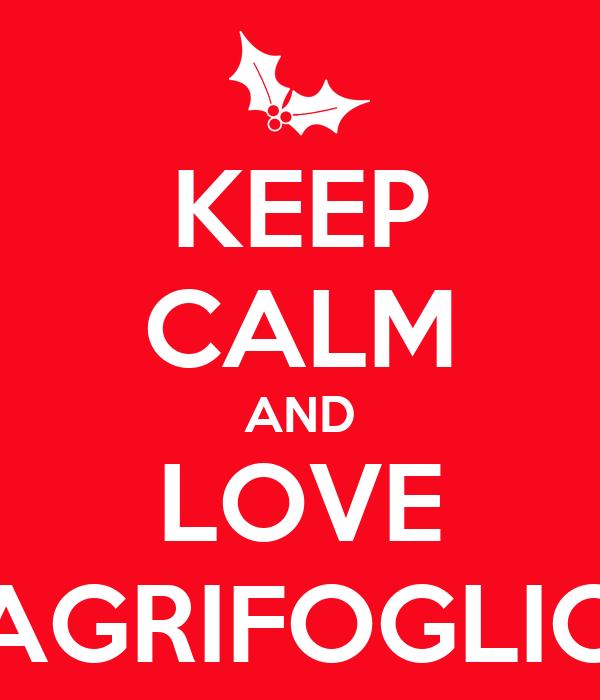 KEEP CALM AND LOVE AGRIFOGLIO