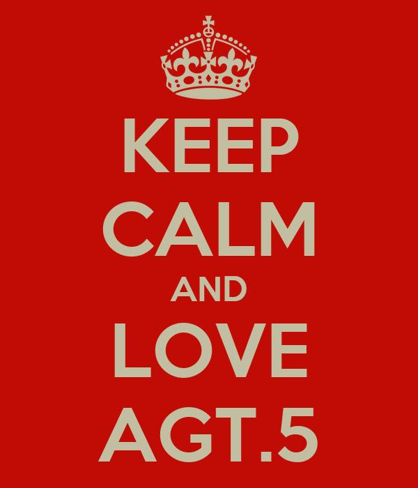 KEEP CALM AND LOVE AGT.5