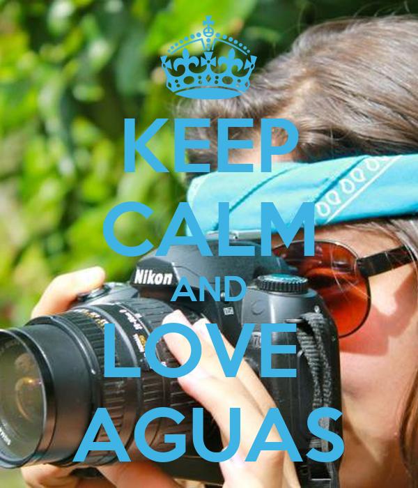 KEEP CALM AND LOVE  AGUAS