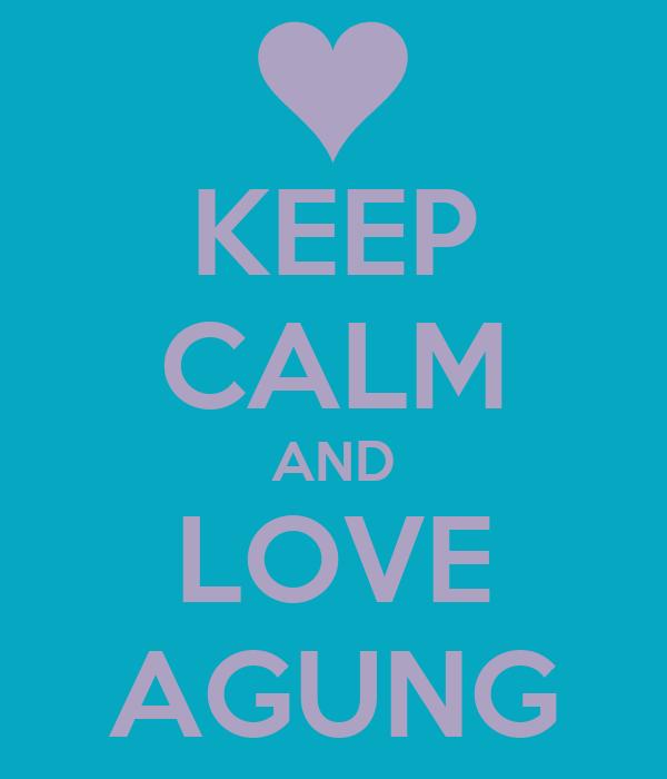 KEEP CALM AND LOVE AGUNG