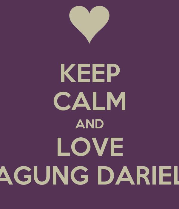 KEEP CALM AND LOVE AGUNG DARIEL