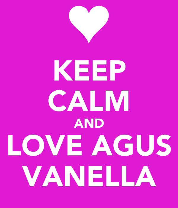 KEEP CALM AND LOVE AGUS VANELLA