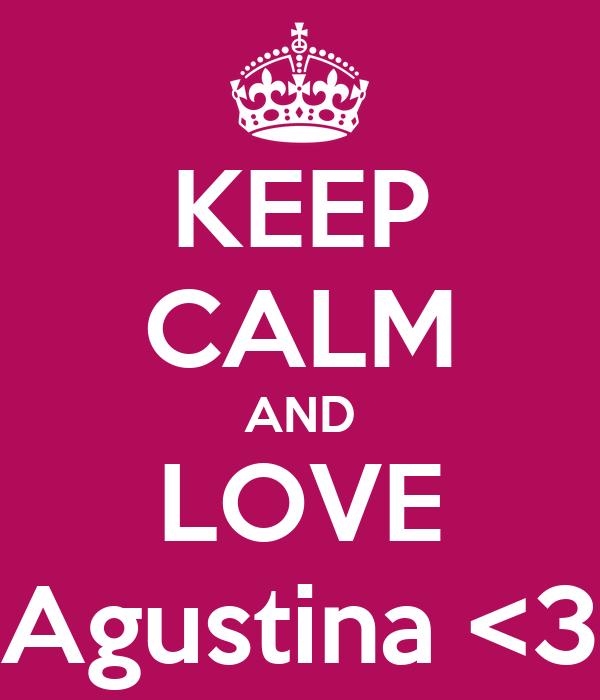 KEEP CALM AND LOVE Agustina <3