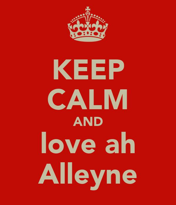 KEEP CALM AND love ah Alleyne