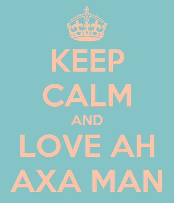 KEEP CALM AND LOVE AH AXA MAN