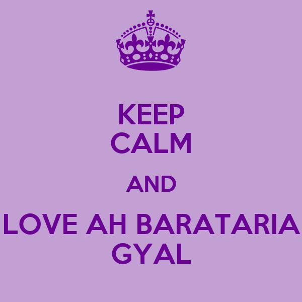 KEEP CALM AND LOVE AH BARATARIA GYAL