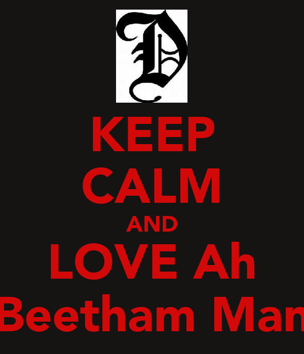 KEEP CALM AND LOVE Ah Beetham Man