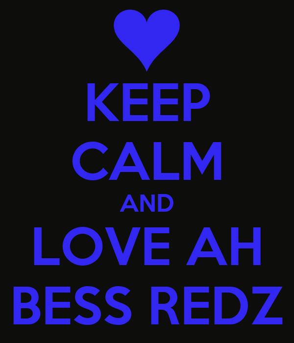 KEEP CALM AND LOVE AH BESS REDZ